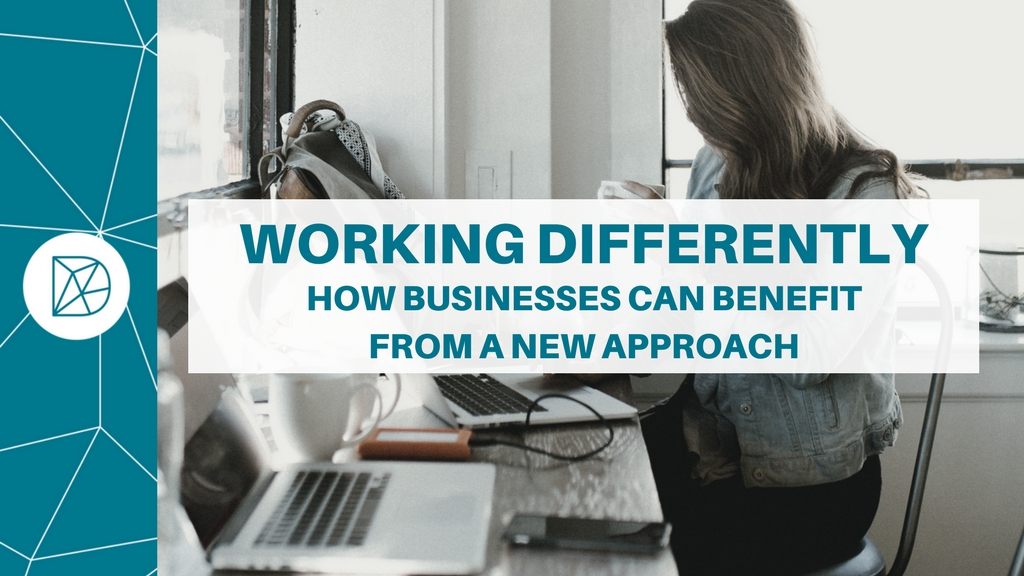 Working differently: How businesses can benefit from a new approach