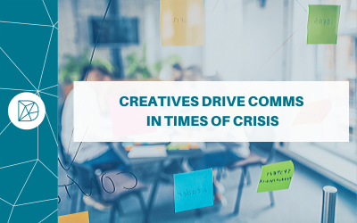 Creatives drive comms in times of crisis
